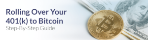 Rolling over your 401(k) to bitcoin - step by step guide | How to Buy Bitcoin with a 401(k): What You Need to Know