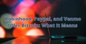 Robinhood, Paypal, and venmo offer bitcoin what it means Hero Image