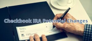Checkbook IRA Potential Changes Hero Image